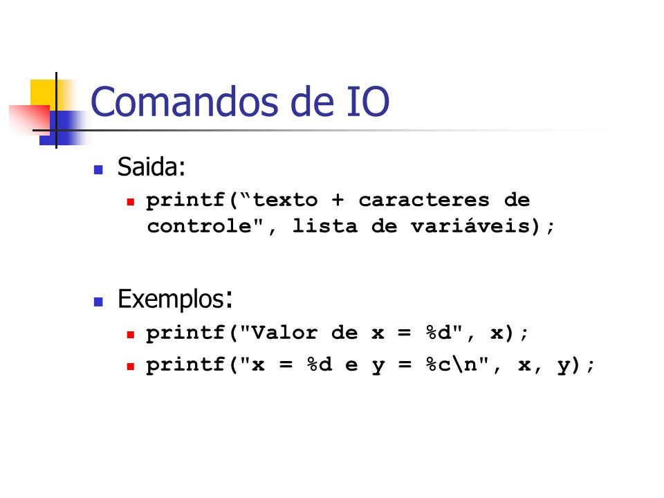 Comandos de IO Saida: Exemplos: