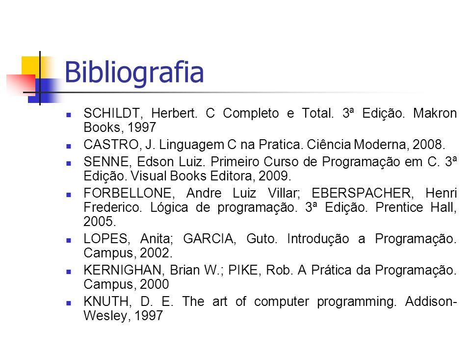 Bibliografia SCHILDT, Herbert. C Completo e Total. 3ª Edição. Makron Books, 1997. CASTRO, J. Linguagem C na Pratica. Ciência Moderna, 2008.