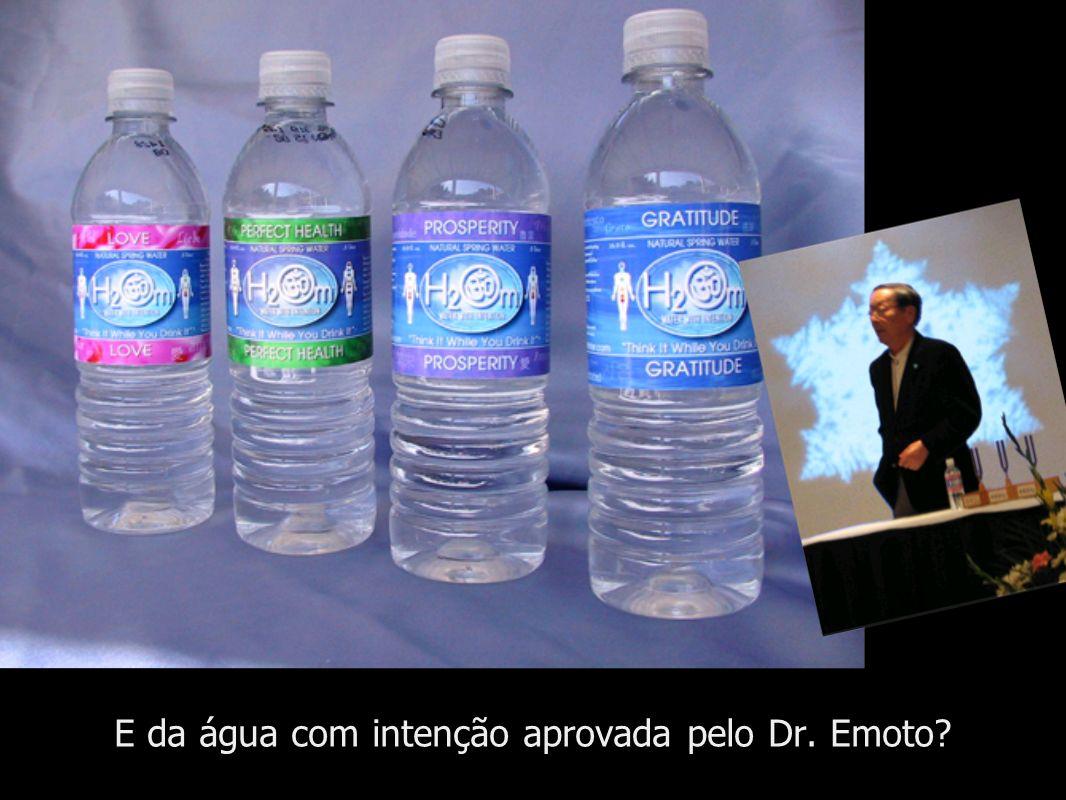 E da água com intenção aprovada pelo Dr. Emoto