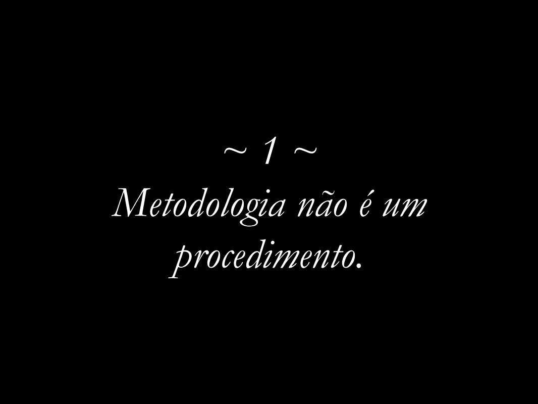~ 1 ~ Metodologia não é um procedimento.