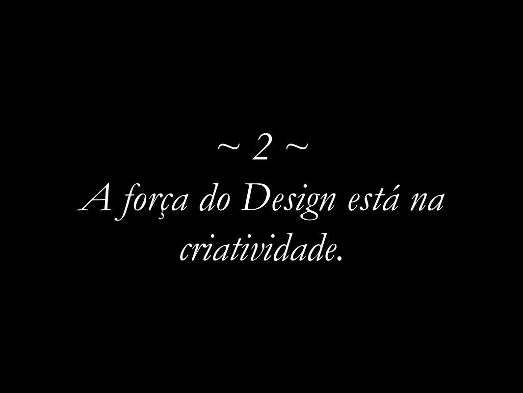 ~ 2 ~ A força do Design está na criatividade.