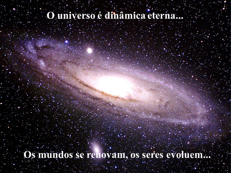 O universo é dinâmica eterna...
