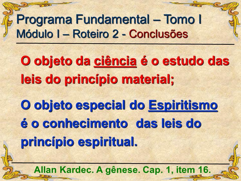 O objeto da ciência é o estudo das leis do princípio material;
