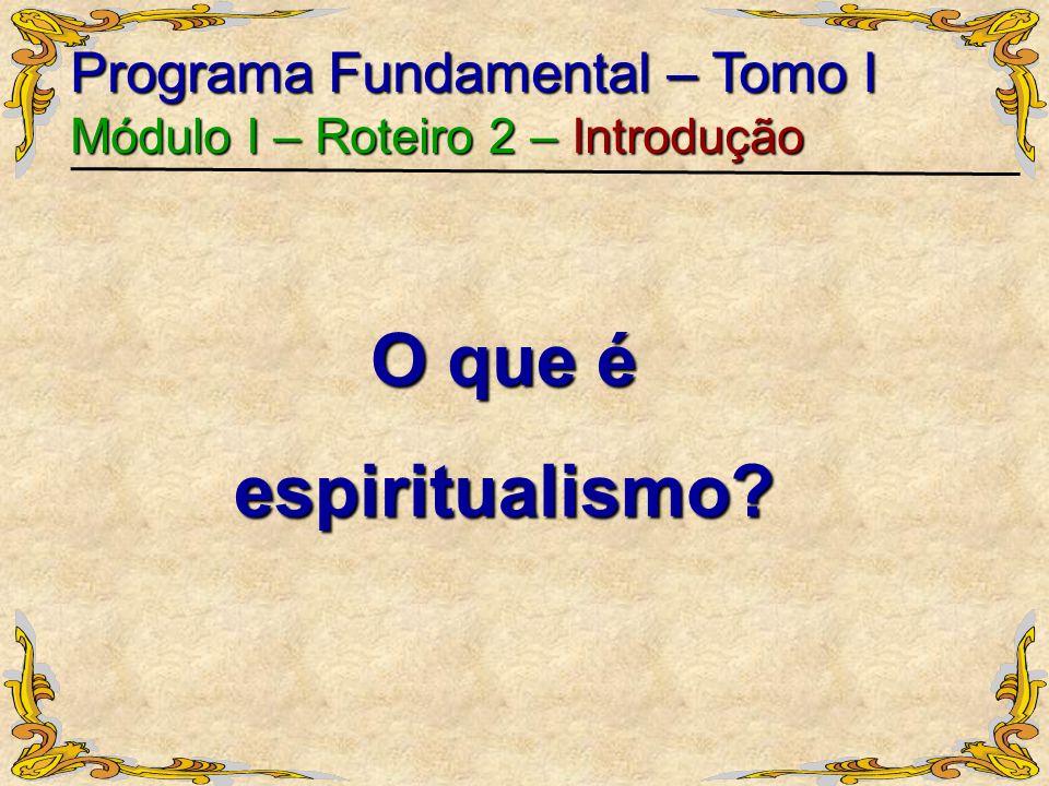 O que é espiritualismo Programa Fundamental – Tomo I