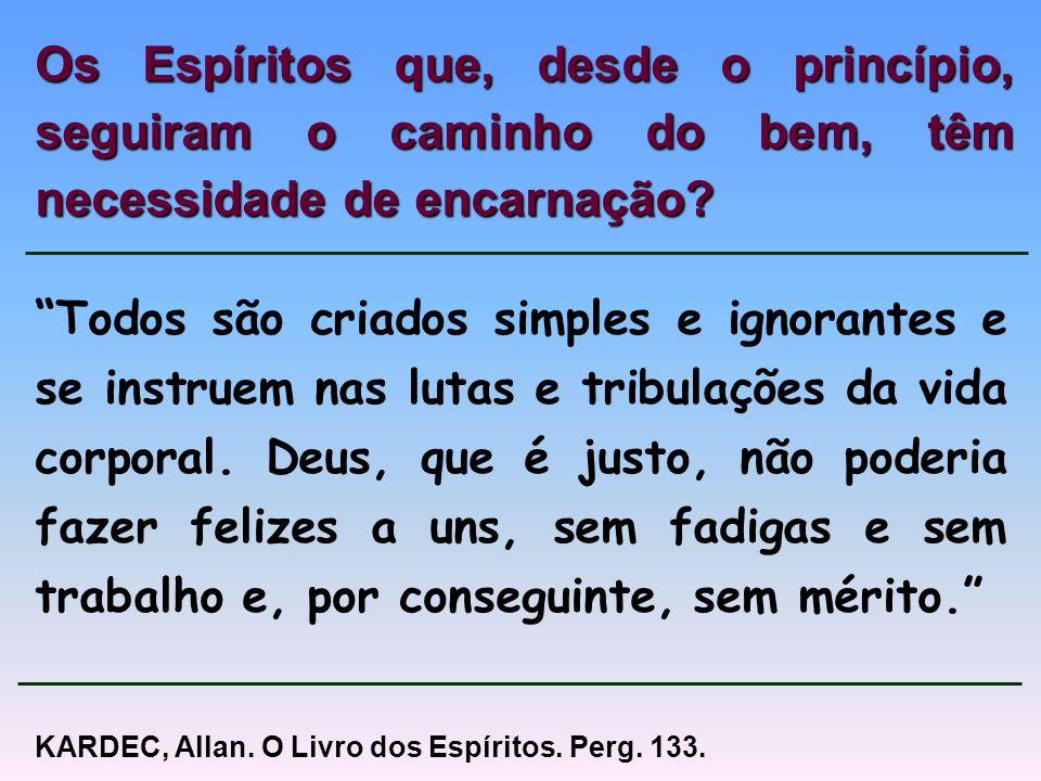 Os Espíritos que, desde o princípio, seguiram o caminho do bem, têm necessidade de encarnação