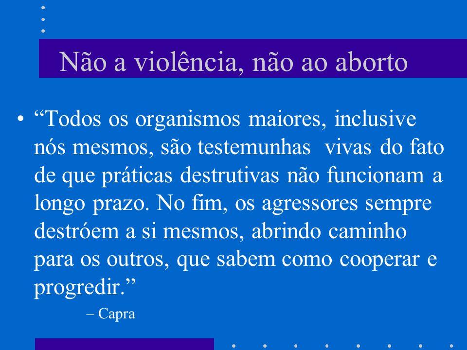 Não a violência, não ao aborto