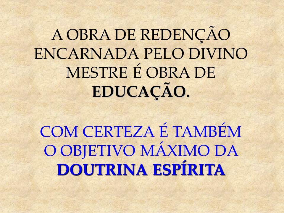 ENCARNADA PELO DIVINO MESTRE É OBRA DE EDUCAÇÃO.