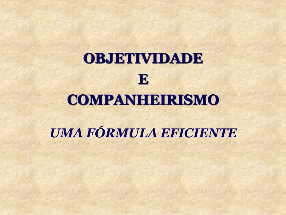 OBJETIVIDADE E COMPANHEIRISMO