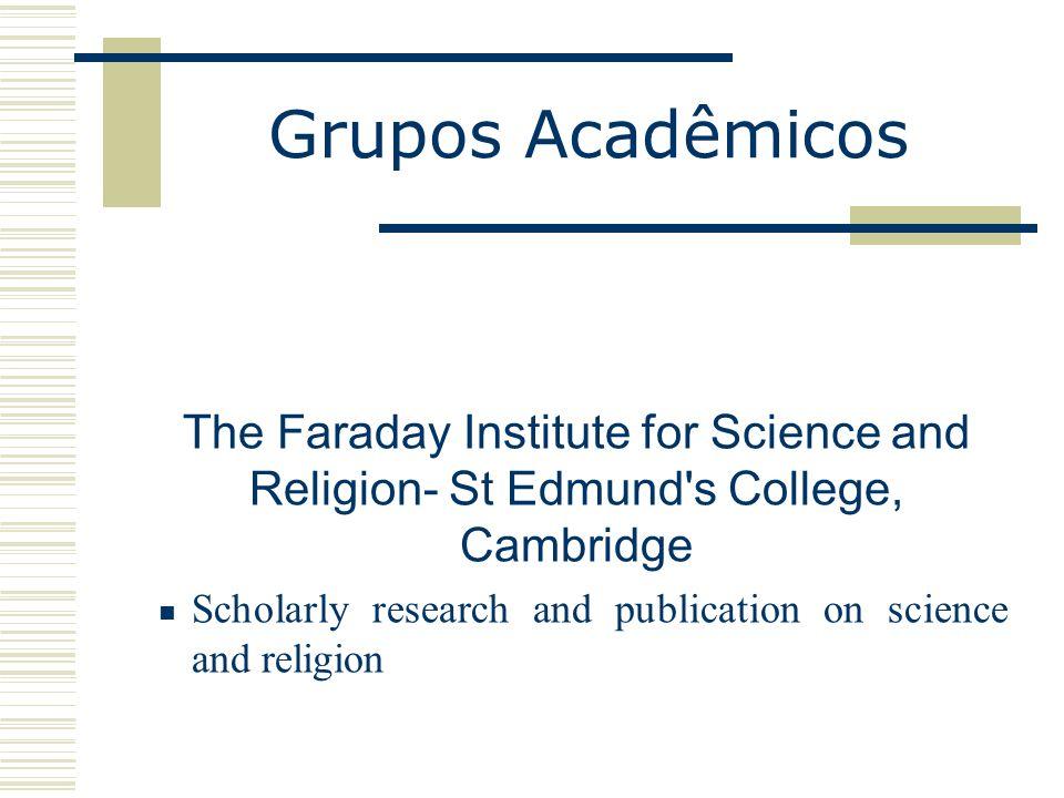 Grupos Acadêmicos The Faraday Institute for Science and Religion- St Edmund s College, Cambridge.