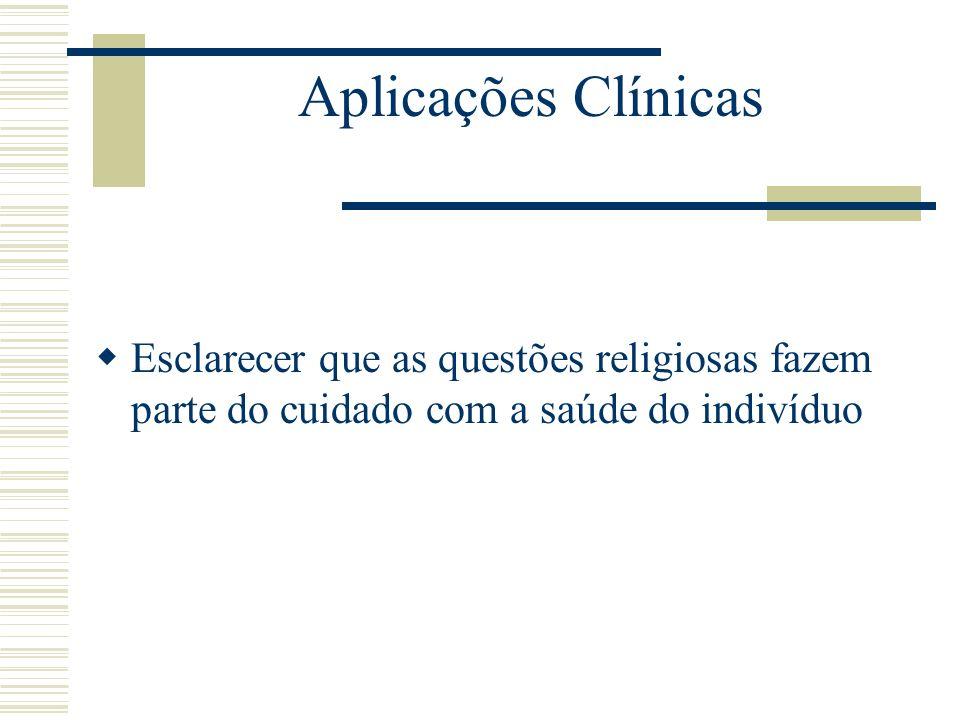 Aplicações Clínicas Esclarecer que as questões religiosas fazem parte do cuidado com a saúde do indivíduo.