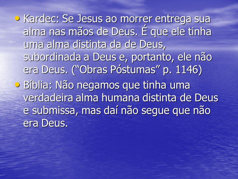Kardec: Se Jesus ao morrer entrega sua alma nas mãos de Deus