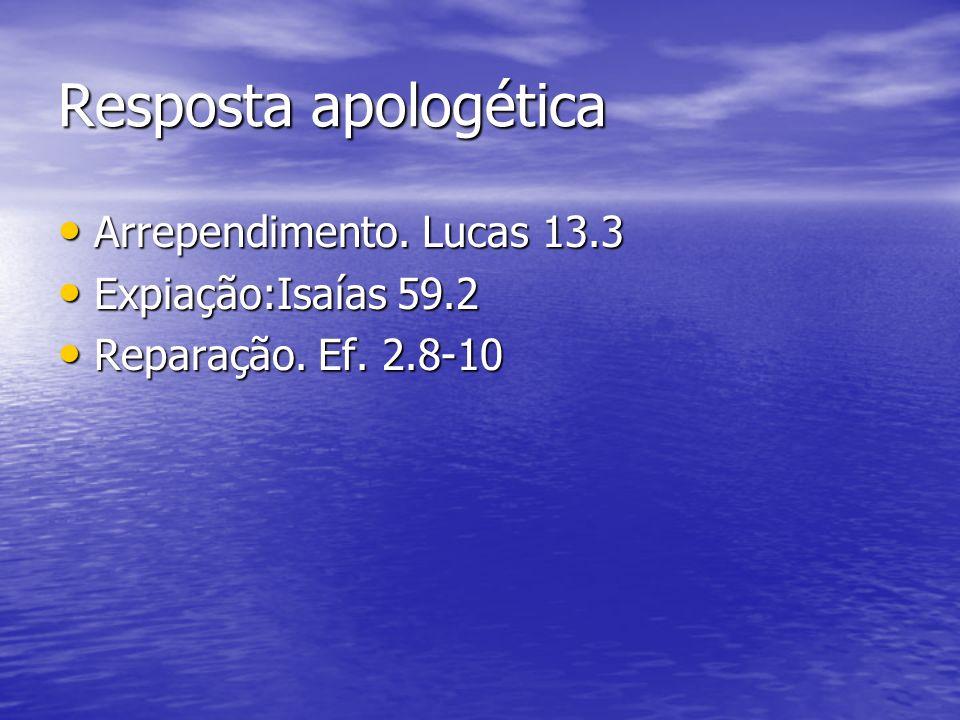 Resposta apologética Arrependimento. Lucas 13.3 Expiação:Isaías 59.2