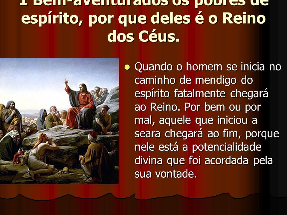 1 Bem-aventurados os pobres de espírito, por que deles é o Reino dos Céus.
