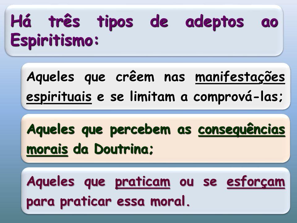 Há três tipos de adeptos ao Espiritismo: