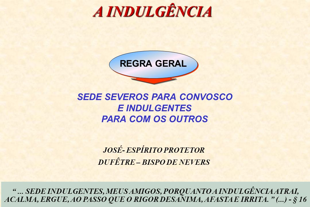 A INDULGÊNCIA REGRA GERAL SEDE SEVEROS PARA CONVOSCO E INDULGENTES