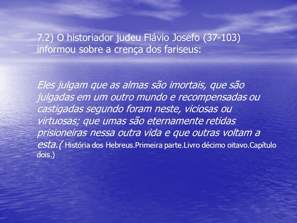 7.2) O historiador judeu Flávio Josefo (37-103) informou sobre a crença dos fariseus: