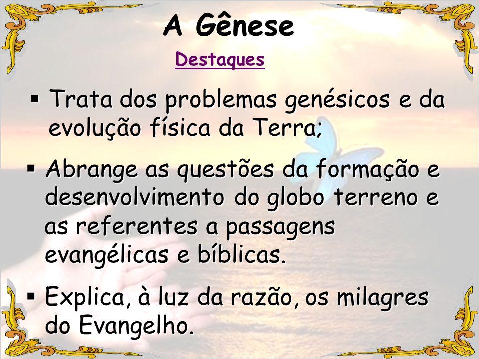 A Gênese Trata dos problemas genésicos e da evolução física da Terra;