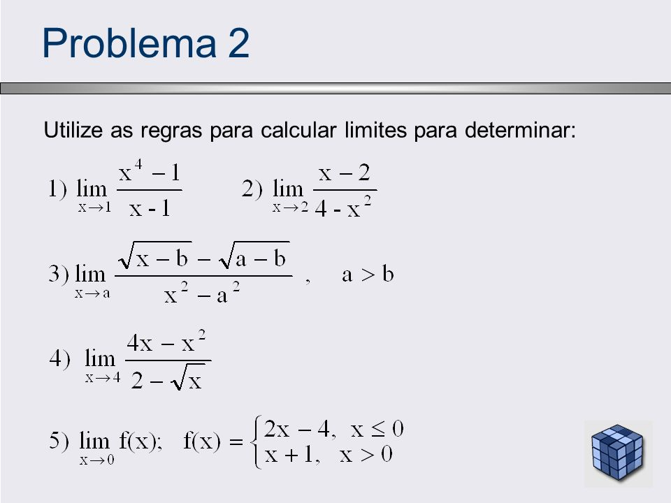 Problema 2 Utilize as regras para calcular limites para determinar: