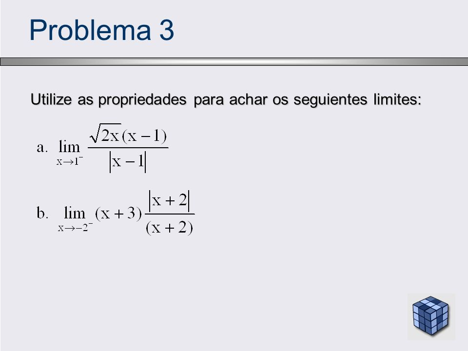 Problema 3 Utilize as propriedades para achar os seguientes limites:
