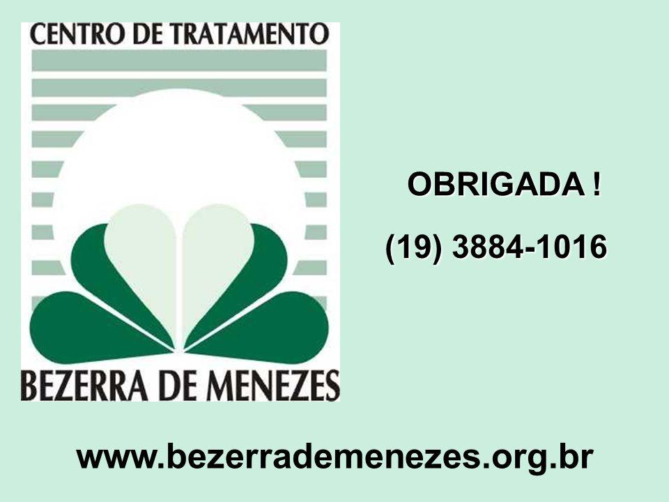 OBRIGADA ! (19) 3884-1016 www.bezerrademenezes.org.br