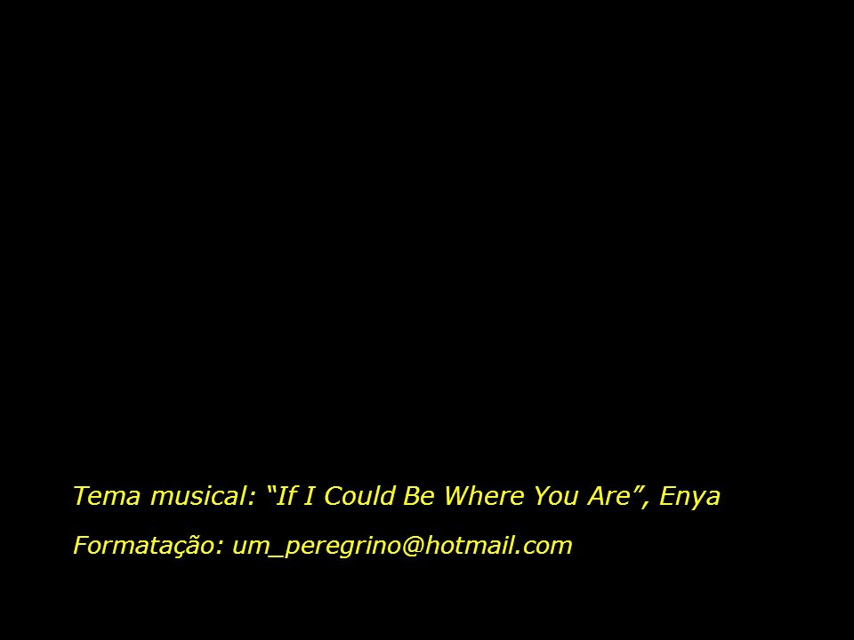 Tema musical: If I Could Be Where You Are , Enya