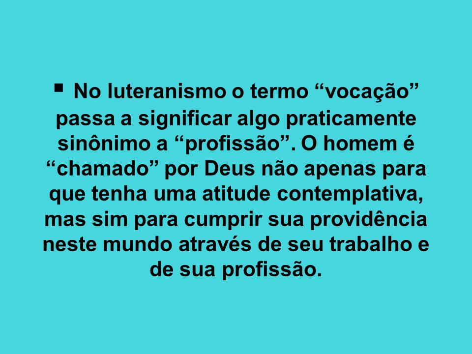 No luteranismo o termo vocação passa a significar algo praticamente sinônimo a profissão .