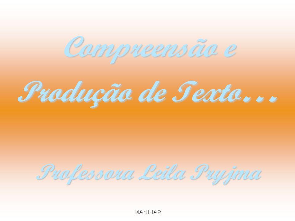 Compreensão e Produção de Texto… Professora Leila Pryjma