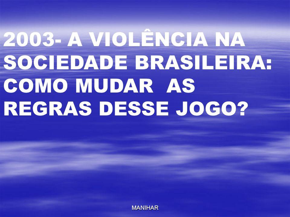 2003- A VIOLÊNCIA NA SOCIEDADE BRASILEIRA: COMO MUDAR AS REGRAS DESSE JOGO