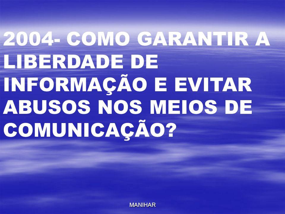 2004- COMO GARANTIR A LIBERDADE DE INFORMAÇÃO E EVITAR ABUSOS NOS MEIOS DE COMUNICAÇÃO