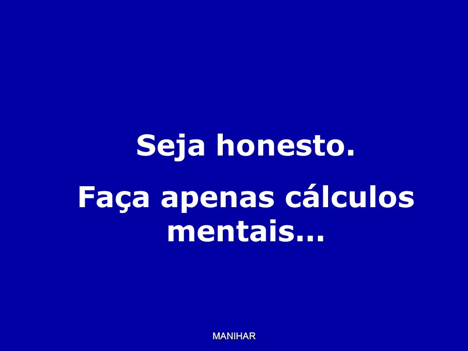 Faça apenas cálculos mentais...