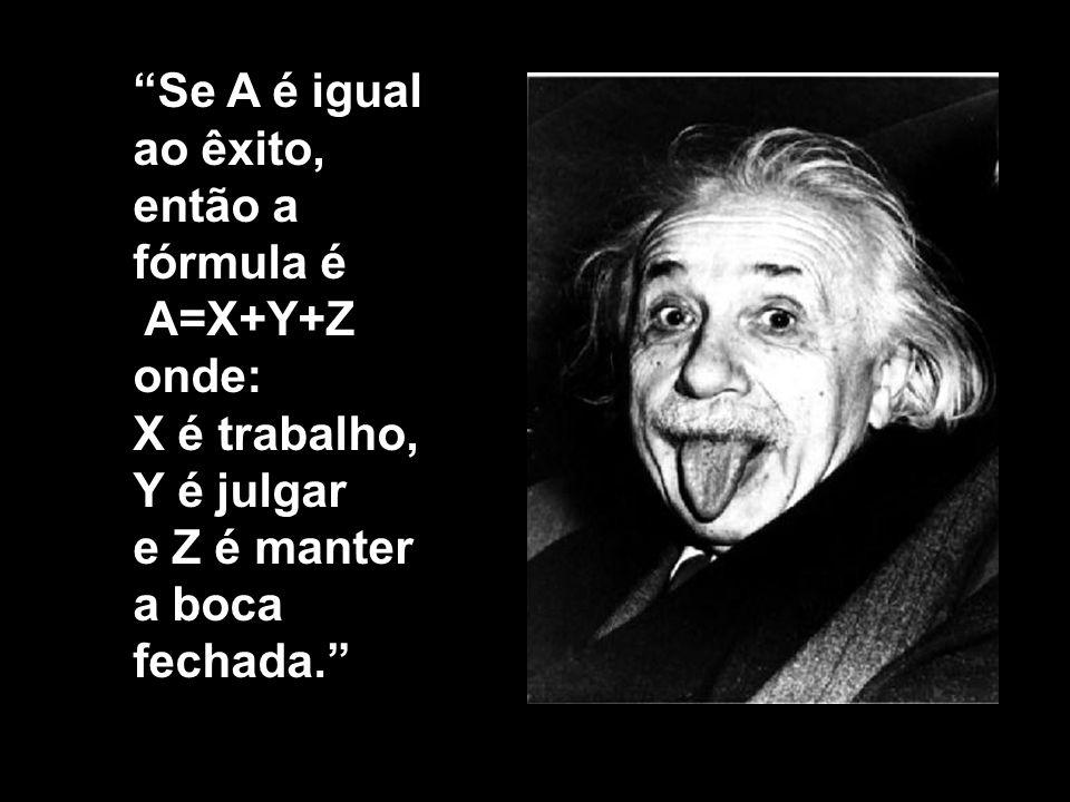 Se A é igual ao êxito, então a fórmula é A=X+Y+Z onde: X é trabalho, Y é julgar e Z é manter a boca fechada.