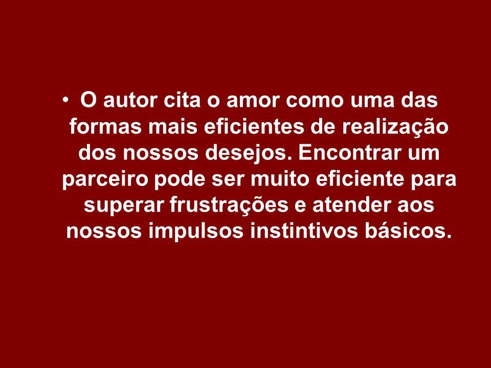 O autor cita o amor como uma das formas mais eficientes de realização dos nossos desejos.