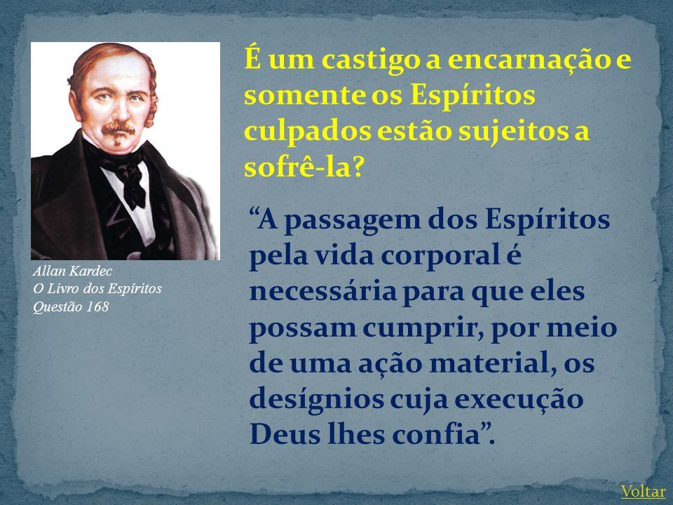 É um castigo a encarnação e somente os Espíritos culpados estão sujeitos a sofrê-la
