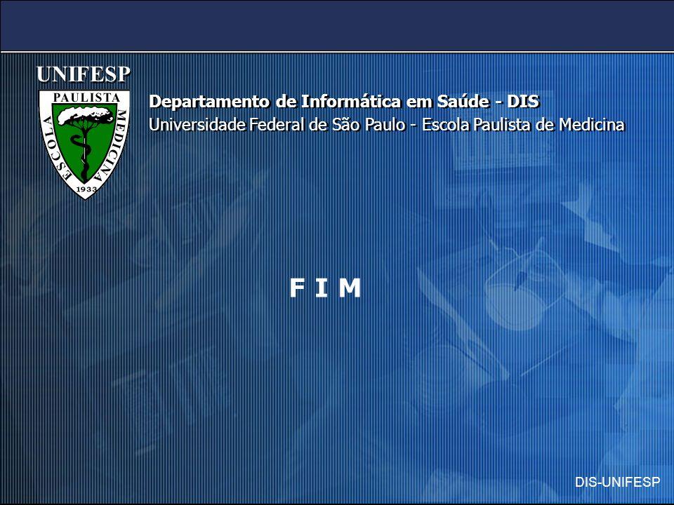 F I M UNIFESP Departamento de Informática em Saúde - DIS