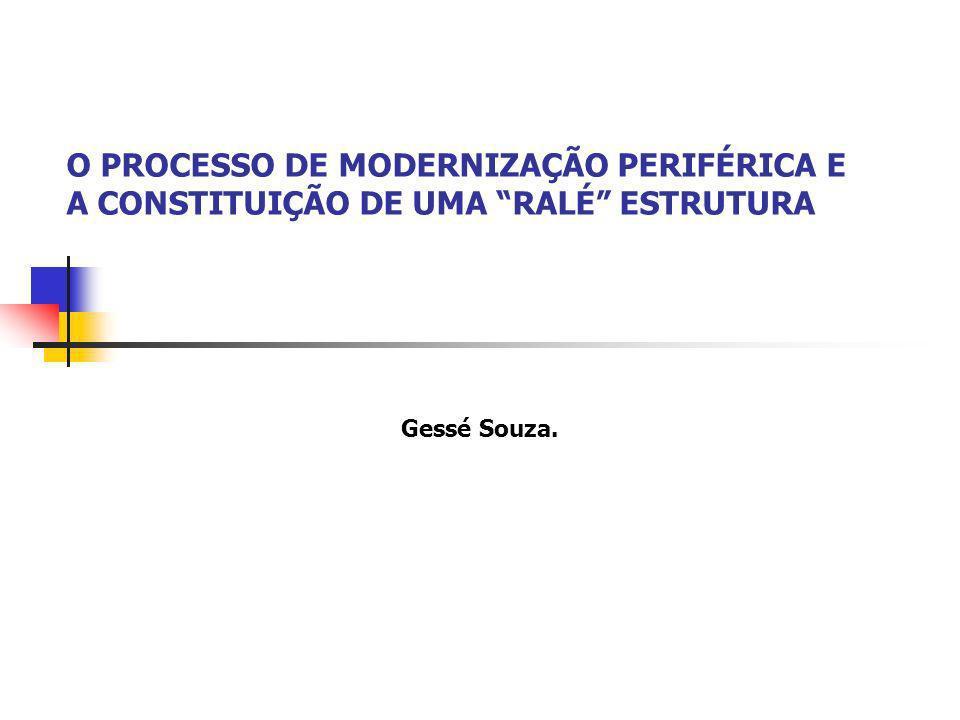 O PROCESSO DE MODERNIZAÇÃO PERIFÉRICA E A CONSTITUIÇÃO DE UMA RALÉ ESTRUTURA