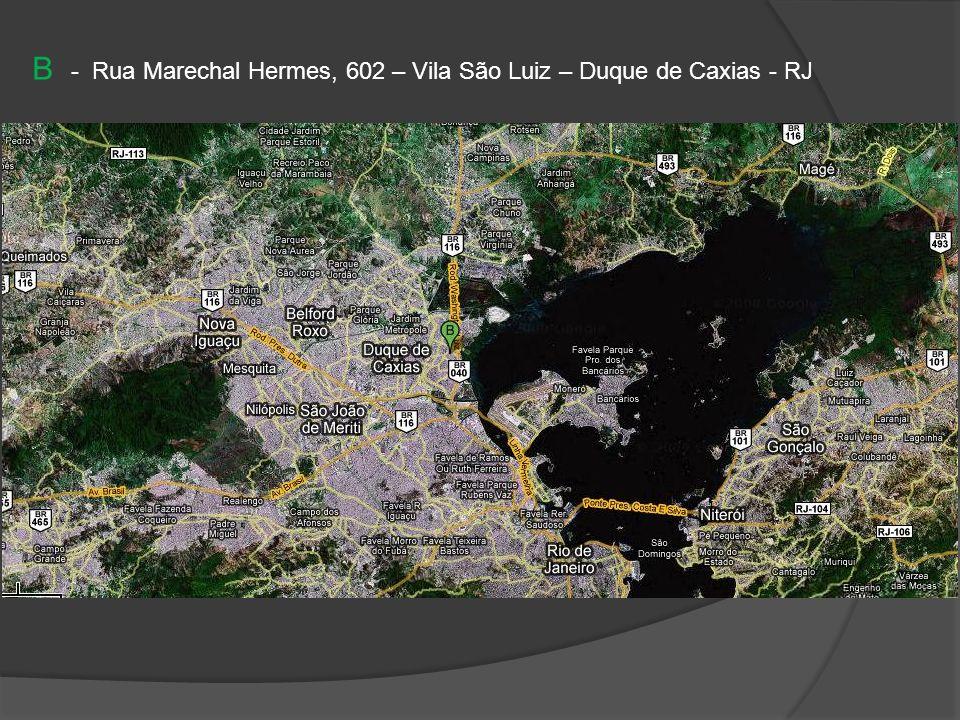 B - Rua Marechal Hermes, 602 – Vila São Luiz – Duque de Caxias - RJ