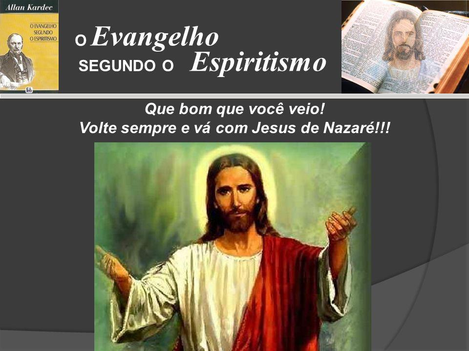 Volte sempre e vá com Jesus de Nazaré!!!