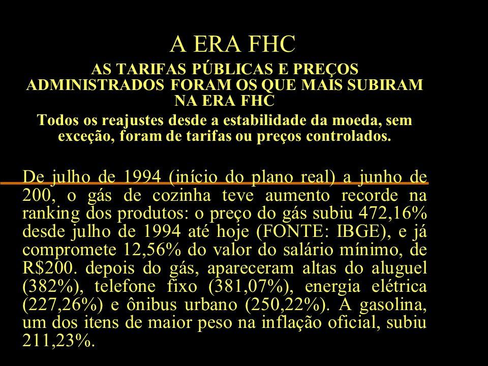 A ERA FHC AS TARIFAS PÚBLICAS E PREÇOS ADMINISTRADOS FORAM OS QUE MAIS SUBIRAM NA ERA FHC.