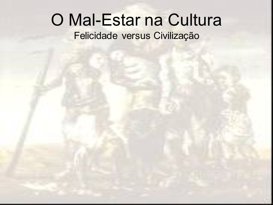 O Mal-Estar na Cultura Felicidade versus Civilização