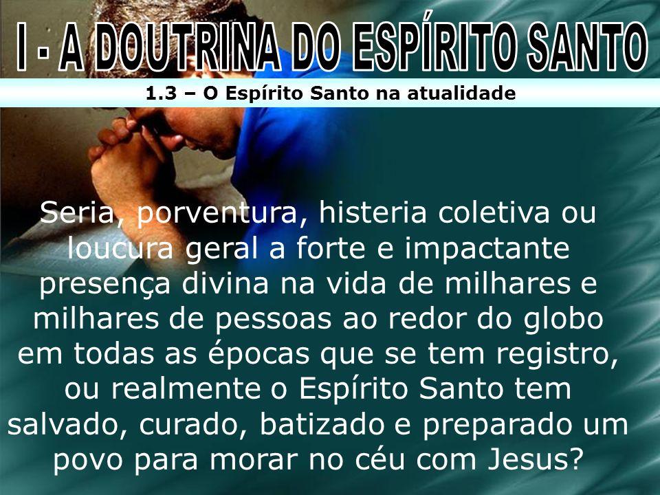 I - A DOUTRINA DO ESPÍRITO SANTO 1.3 – O Espírito Santo na atualidade
