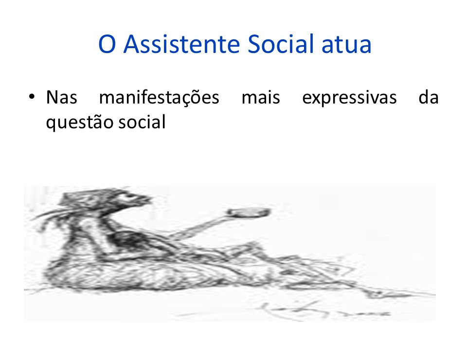 O Assistente Social atua