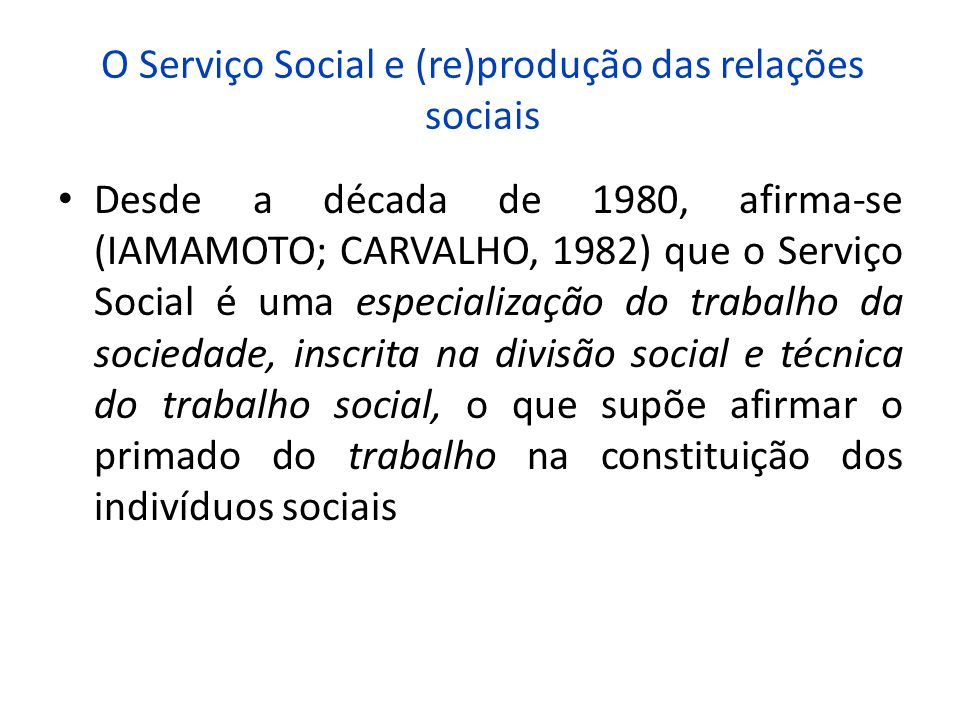 O Serviço Social e (re)produção das relações sociais