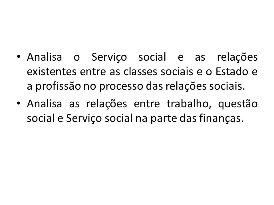 Analisa o Serviço social e as relações existentes entre as classes sociais e o Estado e a profissão no processo das relações sociais.