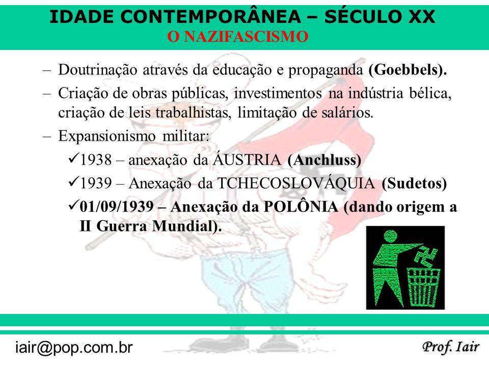 Doutrinação através da educação e propaganda (Goebbels).