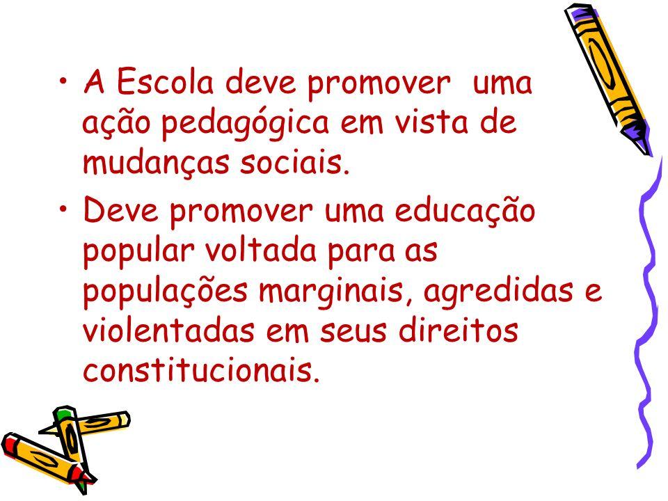 A Escola deve promover uma ação pedagógica em vista de mudanças sociais.