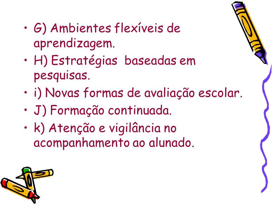 G) Ambientes flexíveis de aprendizagem.