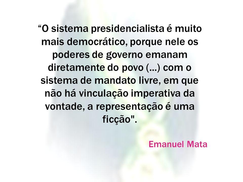 O sistema presidencialista é muito mais democrático, porque nele os poderes de governo emanam diretamente do povo (...) com o sistema de mandato livre, em que não há vinculação imperativa da vontade, a representação é uma ficção .
