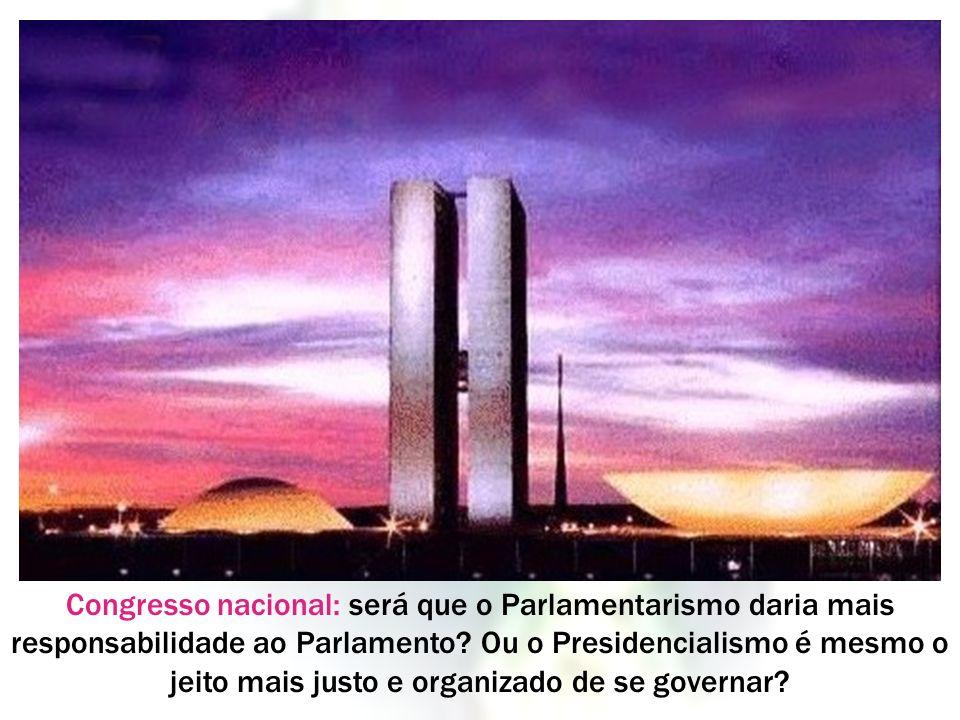 Congresso nacional: será que o Parlamentarismo daria mais responsabilidade ao Parlamento.