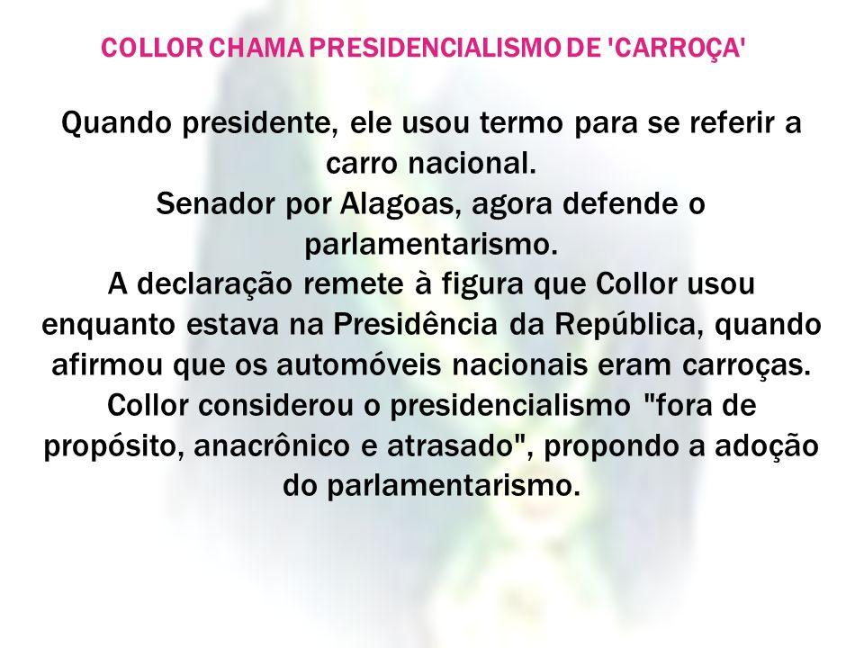COLLOR CHAMA PRESIDENCIALISMO DE CARROÇA