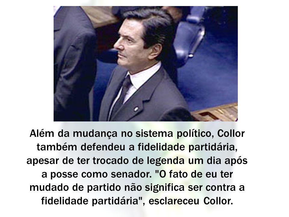 Além da mudança no sistema político, Collor também defendeu a fidelidade partidária, apesar de ter trocado de legenda um dia após a posse como senador.